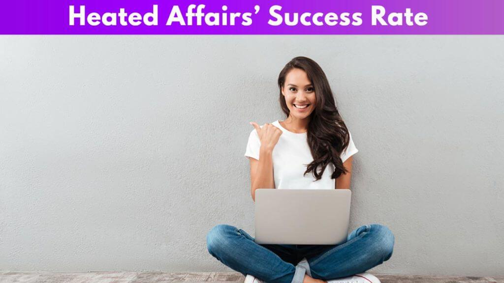 Heated Affairs Success Rate