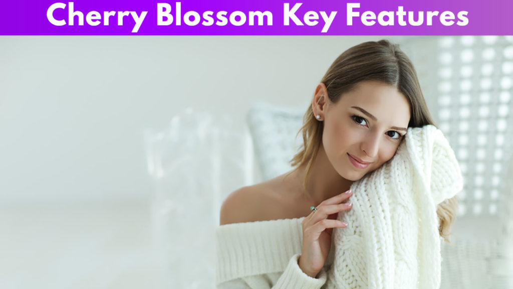 Cherry Blossom Key Features