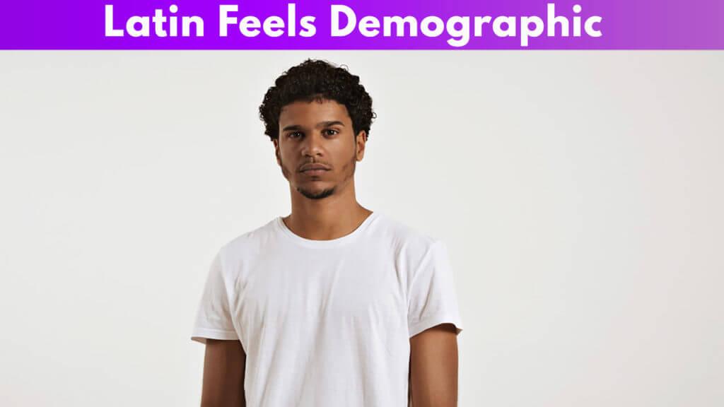 Latin Feels Demographic