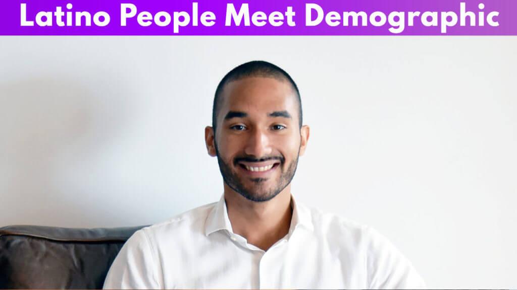 Latino People Meet Demographic