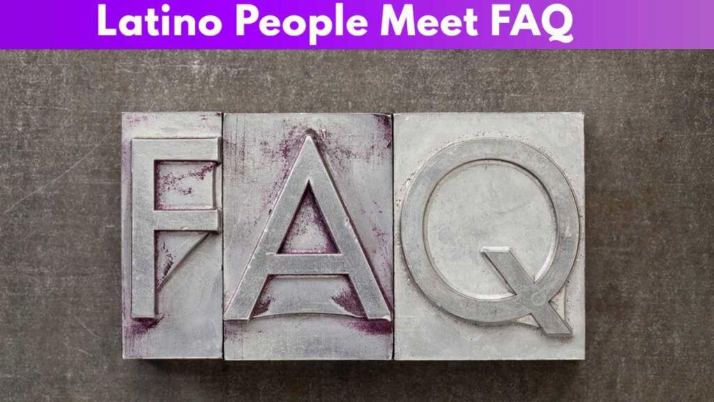 Latino People Meet FAQ