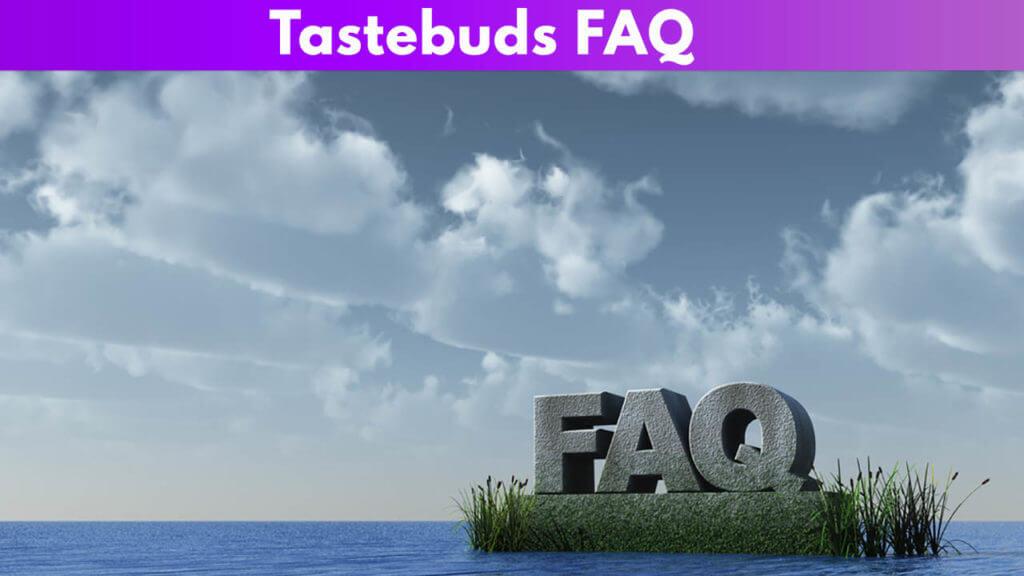 Tastebuds FAQ