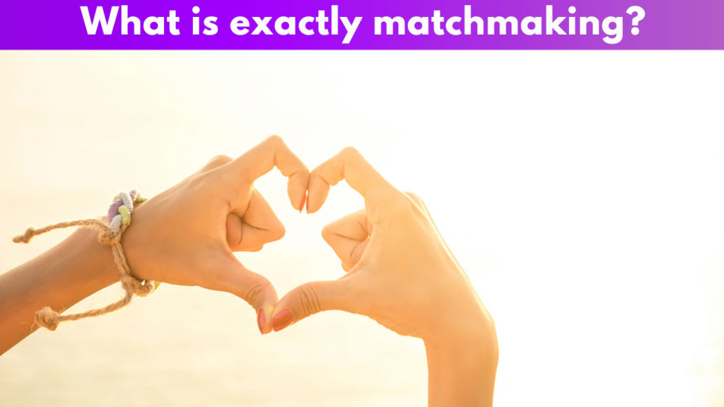 What exactly is matchmaking