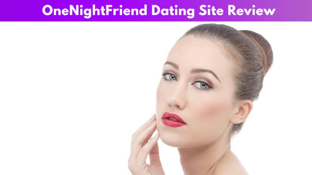 OneNightFriend Dating Site Review